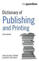 """The """"Guardian"""" Dictionary of Publishing and Printing"""
