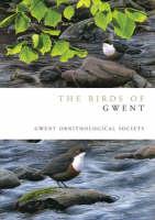 The Birds of Gwent - Helm County Avifauna (Hardback)