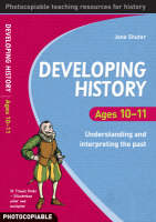 Developing History Ages 10-11: Understanding and Interpreting the Past - Developing History (Paperback)