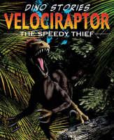 Velociraptor: The Speedy Thief - Dino Stories (Hardback)