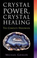 Crystal Power, Crystal Healing: The Complete Handbook (Paperback)