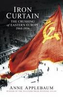 Iron Curtain: The Crushing of Eastern Europe 1944-56 (Hardback)