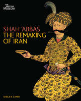 Shah 'Abbas: The Remaking of Iran (Paperback)