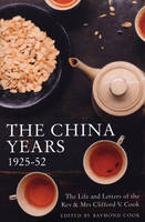The China Years 1925-1952: The Life and Letters of the Rev and Mrs Clifford V. Cook (Paperback)