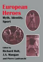 European Heroes: Myth, Identity, Sport - Sport in the Global Society (Paperback)