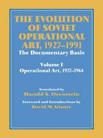 The Evolution of Soviet Operational Art, 1927-1991: The Documentary Basis: Volume 1 (Operational Art 1927-1964) - Soviet Russian Study of War (Paperback)