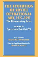The Evolution of Soviet Operational Art, 1927-1991: The Documentary Basis: Volume 2 (1965-1991) - Soviet Russian Study of War (Paperback)