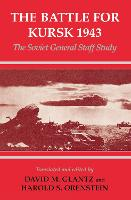 The Battle for Kursk, 1943: The Soviet General Staff Study - Soviet Russian Study of War (Paperback)
