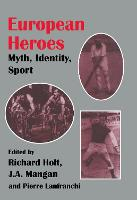 European Heroes: Myth, Identity, Sport - Sport in the Global Society (Hardback)