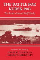 The Battle for Kursk, 1943: The Soviet General Staff Study - Soviet Russian Study of War (Hardback)