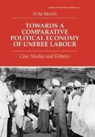 Towards a Comparative Political Economy of Unfree Labour: Case Studies and Debates (Hardback)