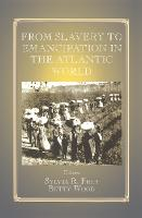 From Slavery to Emancipation in the Atlantic World (Hardback)