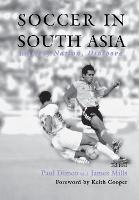 Soccer in South Asia: Empire, Nation, Diaspora - Sport in the Global Society (Hardback)