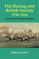 Flat Racing and British Society, 1790-1914: A Social and Economic History - Sport in the Global Society (Paperback)