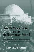 North Africa, Islam and the Mediterranean World: From the Almoravids to the Algerian War - History and Society in the Islamic World (Paperback)