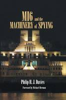 MI6 and the Machinery of Spying: Structure and Process in Britain's Secret Intelligence - Studies in Intelligence (Paperback)