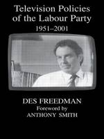 Television Policies of the Labour Party 1951-2001 - British Politics and Society (Paperback)