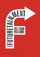 Futuretainment: Yesterday the World Changed, Now it's Your Turn (Hardback)