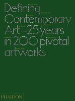 Defining Contemporary Art: 25 Years in 200 Pivotal Artworks (Hardback)
