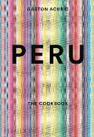 Peru: The Cookbook (Hardback)