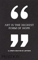 Art Is the Highest Form of Hope & Other Quotes by Artists (Hardback)