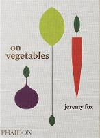 On Vegetables: Modern Recipes for the Home Kitchen (Hardback)