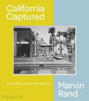 California Captured: Mid-Century Modern Architecture, Marvin Rand (Hardback)