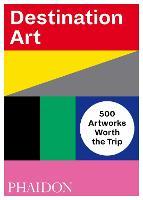 Destination Art: 500 Artworks Worth the Trip (Paperback)