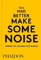 You Had Better Make Some Noise: Words to Change the World (Paperback)