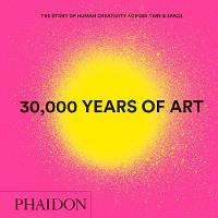 30,000 Years of Art: The Story of Human Creativity across Time and Space (mini format - includes 600 of the world's greatest works) (Hardback)
