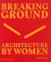 Breaking Ground: Architecture by Women (Hardback)