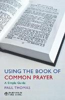 Using the Book of Common Prayer: A simple guide (Paperback)