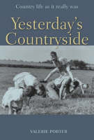 Yesterday's Countryside: Country Life as it Really Was (Hardback)