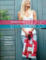 Knitter's Bible: Knitted Bags: 25 Irresisitible Projects from Frivolously Fun to Smart City Chic (Paperback)