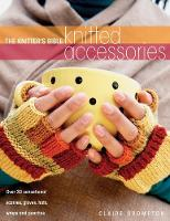 The Knitter's Bible, Knitted Accessories: Over 30 Sensational Scarves, Gloves, Hats, Wraps and Ponchos (Paperback)