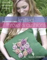 The Knitter's Bible, Knitted Throws and Cushions: 25 Chic, Stylish and Cosy Projects for Your Home (Paperback)