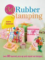 3d Rubber Stamping: Over 80 Layered, Pop-Up and Stand out Designs (Paperback)
