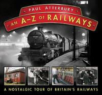 An A - Z Railways: A Nostalgic Celebration of British Railway Heritage (Hardback)