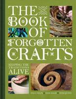 The Book of Forgotten Crafts: Keeping the Traditions Alive (Hardback)