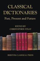Classical Dictionaries: Past, Present and Future (Hardback)