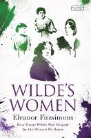 Wilde's Women: How Oscar Wilde was Shaped by the Women he Knew (Hardback)