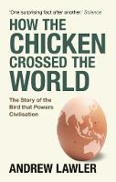 How the Chicken Crossed the World: The Story of the Bird that Powers Civilisations (Paperback)