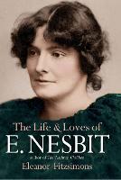 The Life and Loves of E. Nesbit: Author of The Railway Children (Hardback)