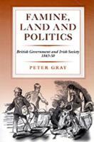 Famine, Land and Politics: British Government and Irish Society, 1843-50 (Hardback)