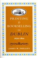Printing and Bookselling in Dublin, 1670-1800