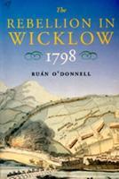 The Rebellion in Wicklow, 1798 (Hardback)
