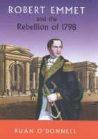 Robert Emmet and the 1798 Rebellion: Vol 1 (Hardback)