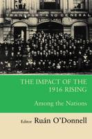 The Impact of the 1916 Rising: Among the Nations (Paperback)
