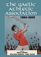 The Gaelic Athletic Association, 1884-2009 (Hardback)