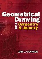 Geometrical Drawing for Carpentry and Joinery